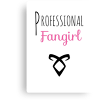 Professional Fangirl - Shadowhunter Canvas Print