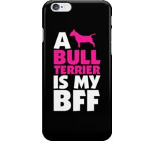 A BULL TERRIER IS MY BFF iPhone Case/Skin