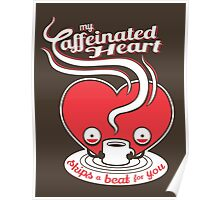 My Caffeinated Heart Poster