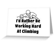 Rock Climbing I'd Rather Be Working Hard At Climbing Greeting Card