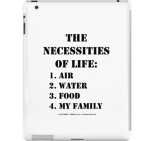 The Necessities Of Life: My Family - Black Text iPad Case/Skin