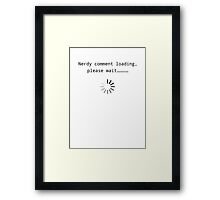 Nerdy comment loading, Please wait.. Framed Print