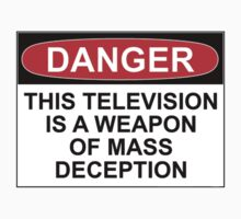 DANGER: THIS TELEVISION IS A WEAPON OF MASS DECEPTION by Bundjum