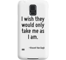 I wish they would only take me as I am. Samsung Galaxy Case/Skin