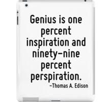 Genius is one percent inspiration and ninety-nine percent perspiration. iPad Case/Skin