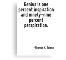 Genius is one percent inspiration and ninety-nine percent perspiration. Canvas Print