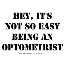 Hey, It's Not So Easy Being An Optometrist - Black Text by cmmei