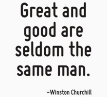 Great and good are seldom the same man. by Quotr