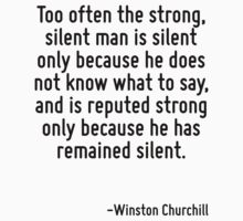 Too often the strong, silent man is silent only because he does not know what to say, and is reputed strong only because he has remained silent. by Quotr