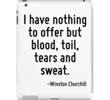 I have nothing to offer but blood, toil, tears and sweat. iPad Case/Skin