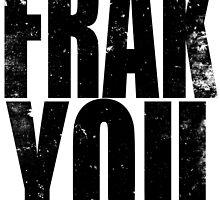FRAK YOU (BLACK) by Penelope Barbalios