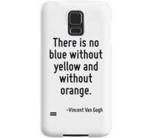 There is no blue without yellow and without orange. Samsung Galaxy Case/Skin