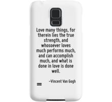 Love many things, for therein lies the true strength, and whosoever loves much performs much, and can accomplish much, and what is done in love is done well. Samsung Galaxy Case/Skin