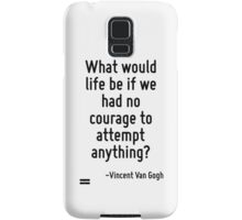 What would life be if we had no courage to attempt anything? Samsung Galaxy Case/Skin