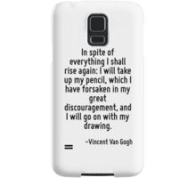 In spite of everything I shall rise again: I will take up my pencil, which I have forsaken in my great discouragement, and I will go on with my drawing. Samsung Galaxy Case/Skin