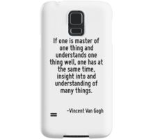 If one is master of one thing and understands one thing well, one has at the same time, insight into and understanding of many things. Samsung Galaxy Case/Skin