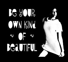 BE YOUR OWN KIND OF BEAUTIFUL by JamesChetwald