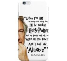 After all this time? Always. iPhone Case/Skin