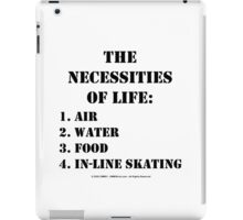 The Necessities Of Life: In-Line Skating - Black Text iPad Case/Skin
