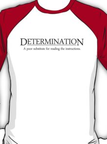Determination A poor substitute for reading the instructions T-Shirt