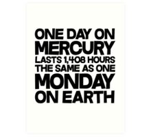One day on mercury lasts 1,408 hours The same as one Monday on Earth Art Print