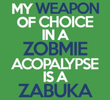 My weapon of choice in a Zobmie Acopalypse is a zabuka by onebaretree