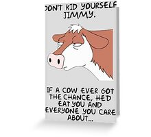 Don't kid yourself jimmy Greeting Card