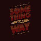 SOMETHING IN THE WAY by snevi