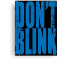 DON'T BLINK (BLUE) Canvas Print