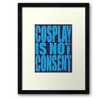Cosplay IS NOT Consent!! (BLUE) Framed Print