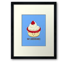 Say CheeseCake! Framed Print