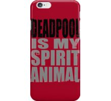 Deadpool is my Spirit Animal (BLACK) iPhone Case/Skin