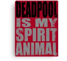 Deadpool is my Spirit Animal (BLACK) Canvas Print