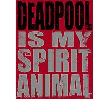 Deadpool is my Spirit Animal (BLACK) Photographic Print