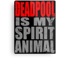 Deadpool is my Spirit Animal (RED) Metal Print