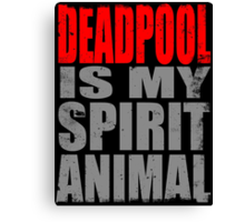 Deadpool is my Spirit Animal (RED) Canvas Print