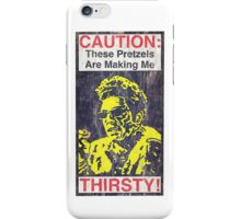 Caution: These Pretzels Are Making Me Thirsty! iPhone Case/Skin
