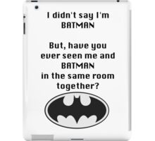 I didn't say I was Batman... iPad Case/Skin