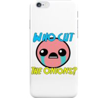 Who Cut The Onions? iPhone Case/Skin
