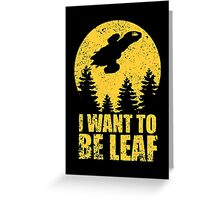 I Want To Be Leaf Greeting Card