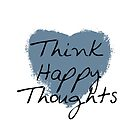 Think Happy Thoughts Heart by pencreations