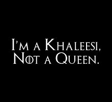 I'm a Khaleesi, not a Queen. Clean version. by cmonskinnylove