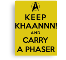 Keep KHAAANN! and Carry A Phaser Canvas Print