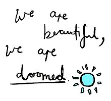 we are beautiful, we are doomed by sansastoneheart