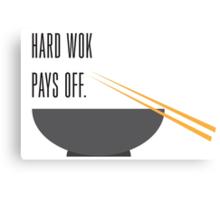 hard wok pays off Canvas Print