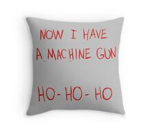 Now I Have A Machine Gun Ho-Ho-Ho Throw Pillow