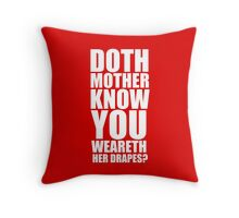 Doth Mother Know You Weareth Her Drapes Throw Pillow