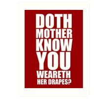 Doth Mother Know You Weareth Her Drapes Art Print