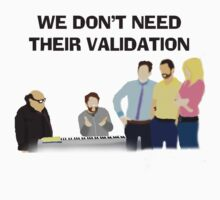 We Don't Need Their Validation by KingofTheRats