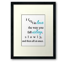 I fell in love the way you fall asleep, Framed Print